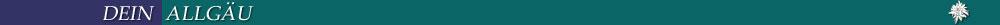 """Diese Seite ist ein Teil von """"dein allgäu"""" - dem Webkatalog, Webportal, Tourismusinformation und Spezialkatalog für Freizeit, Erholung, Wellness, Urlaub und Sport im Allgäu. Der wohl komplexeste Auftritt einer deutschsprachigen Region im WWW. Mit einem Klick gelangen Sie auf die Startseite."""